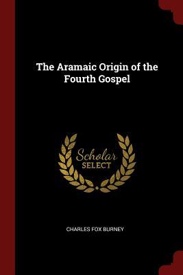 The Aramaic Origin of the Fourth Gospel - Burney, Charles Fox