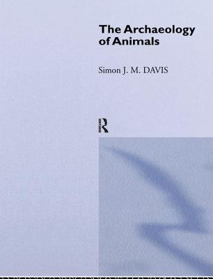 The Archaeology of Animals - Davis, Simon J M