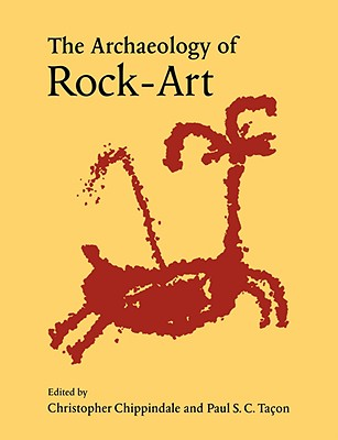 The Archaeology of Rock-Art - Chippindale, Christopher (Editor)