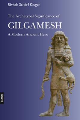 The Archetypal Significance of Gilgamesh: A Modern Ancient Hero - Kluger, Rivkah