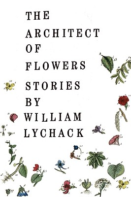 The Architect of Flowers - Lychack, William