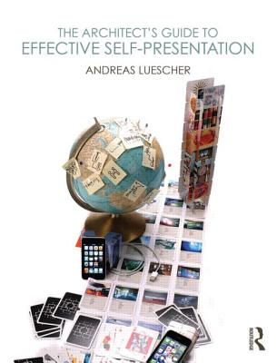 The Architect S Guide to Effective Self-Presentation - Luescher, Andreas