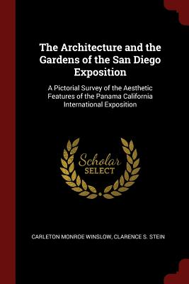 The Architecture and the Gardens of the San Diego Exposition: A Pictorial Survey of the Aesthetic Features of the Panama California International Exposition - Winslow, Carleton Monroe