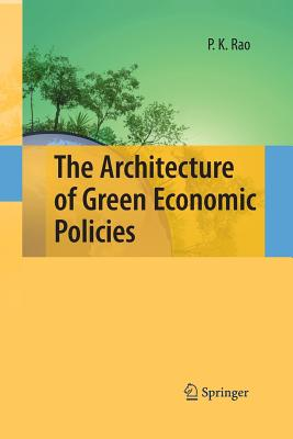 The Architecture of Green Economic Policies - Rao, P K