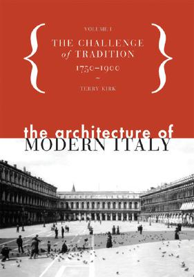 The Architecture of Modern Italy: The Challenge of Tradition 1750-1900 - Volume 1 - Kirk, Terry, and Princeton Architectural Press