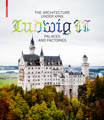 The Architecture Under King Ludwig II - Palaces and Factories - Lepik, Andres (Editor), and Baumler, Katrin (Editor)