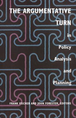 The Argumentative Turn in Policy Analysis and Planning - Fischer, Frank (Editor), and Forester, John (Editor)