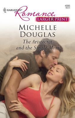 The Aristocrat and the Single Mom - Douglas, Michelle