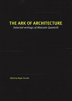 The Ark of Architecture: Selected Writings of Malcolm Quantrill - Connah, Roger (Editor)