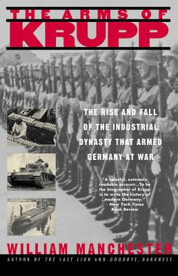 The Arms of Krupp 1587-1968: The Rise and Fall of the Industrial Dynasty That Armed Germany at War - Manchester, William