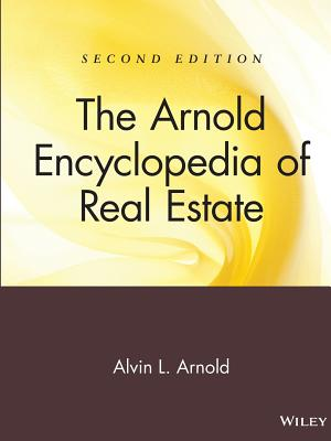 The Arnold Encyclopedia of Real Estate - Arnold, Alvin L