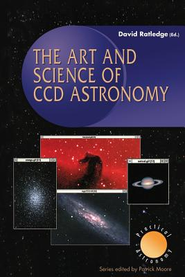 The Art and Science of CCD Astronomy - Ratledge, David (Editor)