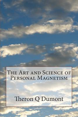 The Art and Science of Personal Magnetism - Dumont, Theron Q