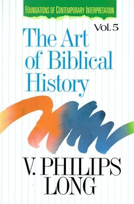 The Art of Biblical History - Long, V Philips, Dr., PH.D.