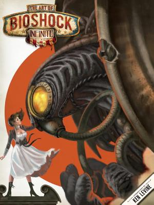 The Art of Bioshock Infinite - Levine, Ken, and Wells, Nate, and Games, Irrational