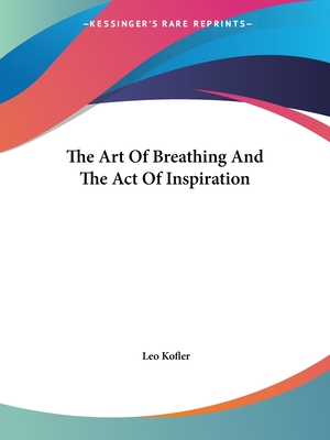 The Art of Breathing and the Act of Inspiration - Kofler, Leo