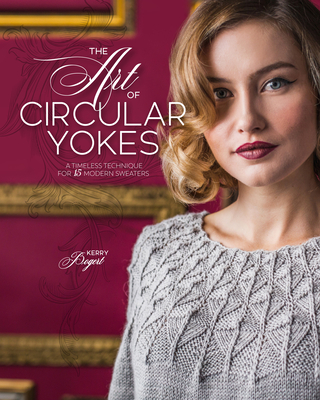 The Art of Circular Yokes: A Timeless Technique for 15 Modern Sweaters - Honaman, Tammy (Editor)