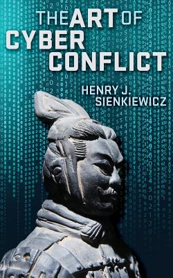 The Art of Cyber Conflict - Sienkiewicz, Henry J
