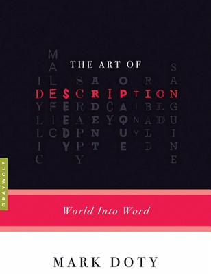 The Art of Description: World Into Word - Doty, Mark