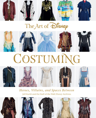 The Art of Disney Costuming: Heroes, Villains, and Spaces Between - Kurtti, Jeff, and Staff of the Walt Disney Archives