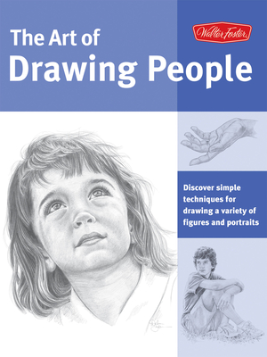 The Art of Drawing People: Discover Simple Techniques for Drawing a Variety of Figures and Portraits - Kauffman Yaun, Debra, and Powell, William, and Goldman, Ken
