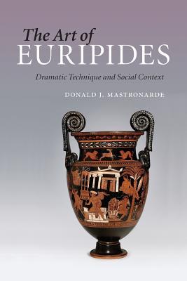 The Art of Euripides: Dramatic Technique and Social Context - Mastronarde, Donald J.