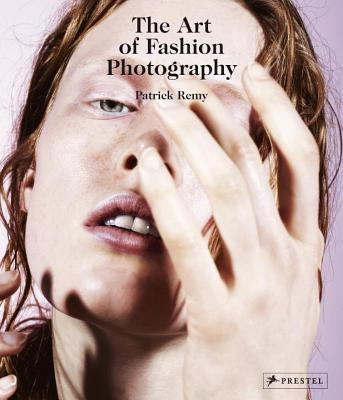 The Art of Fashion Photography - Remy, Patrick (Editor)