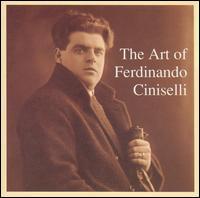 The Art of Ferdinando Ciniselli - Antonio Righetti (vocals); Aristide Baracchi (vocals); Assunta Gargiulio (vocals); Augusta Concato (vocals);...