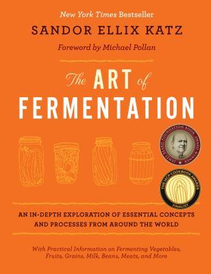 The Art of Fermentation: New York Times Bestseller - Katz, Sandor Ellix, and Pollan, Michael (Foreword by)
