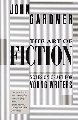 The Art of Fiction: Notes on Craft for Young Writers - Gardner, John
