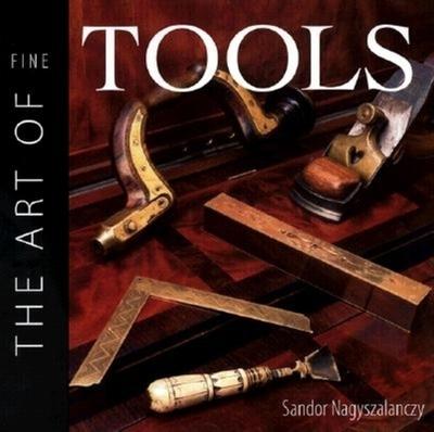 The Art of Fine Tools - Nagyszalanczy, Sandor