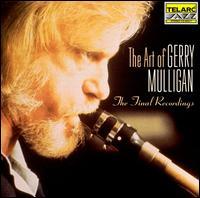 The Art of Gerry Mulligan: The Final Recordings - Gerry Mulligan