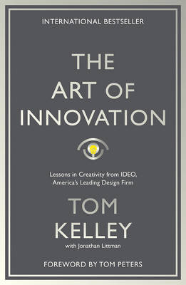 The Art Of Innovation: Lessons in Creativity from IDEO, America's Leading Design Firm - Kelley, Tom
