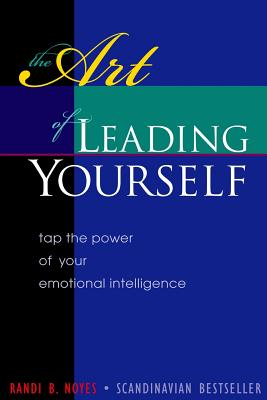 The Art of Leading Yourself: Tap the Power of your Emotional Intelligence - Noyes, Randi B
