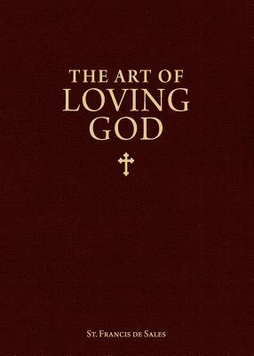 The Art of Loving God - St Francis de Sales, and Francis, and De Sales, St Francis