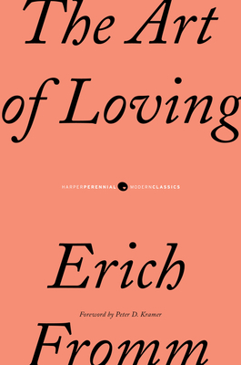 The Art of Loving - Fromm, Erich, and Pauck, Marion (Translated by), and Funk, Rainer (Afterword by)