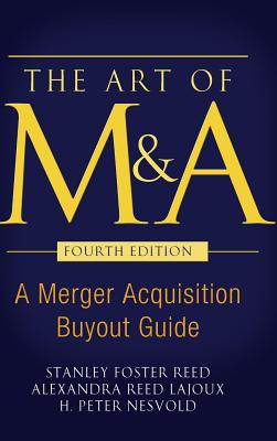 The Art of M&a, Fourth Edition: A Merger Acquisition Buyout Guide - Reed, Stanley Foster, and Lajoux, Alexandra Reed, and Nesvold, H Peter