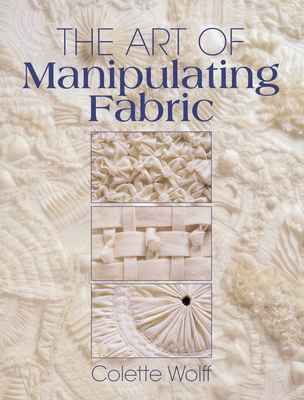 The Art of Manipulating Fabric - Wolff, Colette