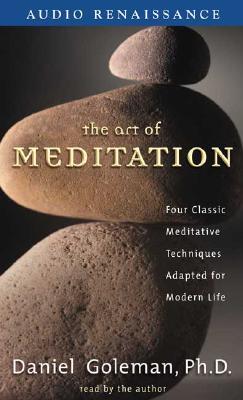 The Art of Meditation - Goleman, Daniel P, Ph.D. (Read by)
