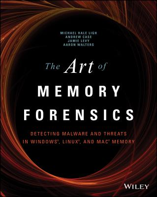 The Art of Memory Forensics: Detecting Malware and Threats in Windows, Linux, and Mac Memory - Hale Ligh, Michael, and Case, Andrew, LT, RN, Aprn, Msn, and Levy, Jamie