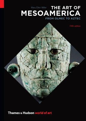 The Art of Mesoamerica: From Olmec to Aztec - Miller, Mary Ellen