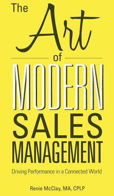 The Art of Modern Sales Management: Driving Performance in a Connected World - McClay, Renie