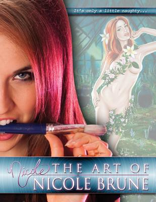 The Art of Nicole Brune: A Collection of Works by Pin-Up Artist and Illustrator, Nicole Brune - Brune, Nicole