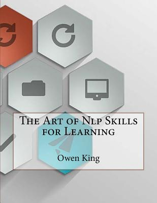 The Art of Nlp Skills for Learning - King, Owen