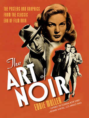 The Art of Noir: The Posters and Graphics from the Classic Era of Film Noir - Muller, Eddie, and Schleifer, Bernard (Contributions by)