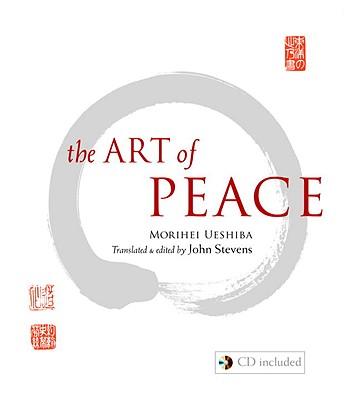 The Art of Peace - Ueshiba, Morihei