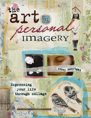 The Art of Personal Imagery: Expressing Your Life Through Collage - Moortgat, Corey