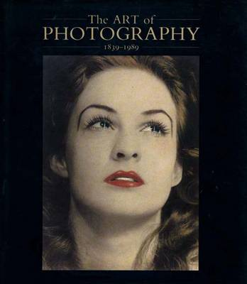 The Art of Photography, 1839-1989 - Weaver, Mike (Editor), and Rosenthal, Norman, Sir (Contributions by), and Wolf, Daniel (Contributions by)