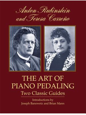 The Art of Piano Pedaling: Two Classic Guides - Rubinstein, Anton, and Carreno, Teresa