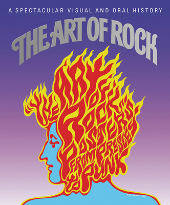 The Art of Rock: Posters from Presley to Punk - Grushkin, Paul